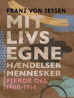 Mit livs egne, hændelser, mennesker. Fjerde del 1908-1914 - Franz Von Jessen