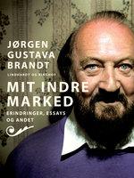Mit indre marked. Erindringer, essays og andet - Jørgen Gustava Brandt