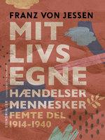 Mit livs egne, hændelser, mennesker. Femte del 1914-1940 - Franz Von Jessen