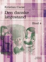 Den danske lægestand. Bind 4 - Kristian Carøe