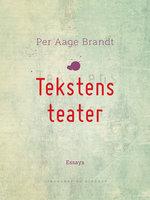 Tekstens teater - Per Aage Brandt