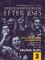 Verdenshistorien efter 1945. Revolutionens og sultens verden. Østlandene og den tredje verden 1945-1980. Bind 3 - Erling Bjøl