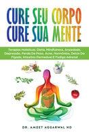 Cure Seu Corpo Cure Sua Mente - Ameet Aggarwal
