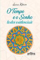 O tempo e o sonho: textos existenciais - Lucia Ribeiro