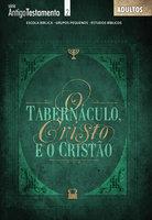 Tabernáculo de Cristo e o Cristão - Aluno - Editora Cristã Evangélica
