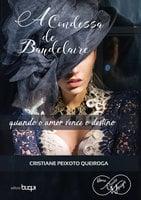 A condessa de Baudelaire - Cristiane Peixoto Queiroga