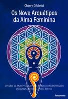 Os Nove Arquétipos da Alma Feminina - Cherry Gilchrist