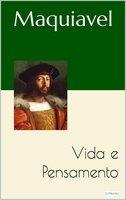 MAQUIAVEL: Vida e Pensamento - Nicolau Maquiavel