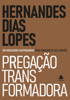 Pregação transformadora - Hernandes Dias Lopes