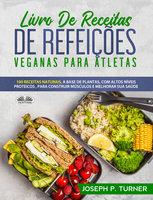 Livro De Receitas De Refeições Veganas Para Atletas - Joseph P. Turner
