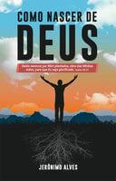Como Nascer de Deus - Jeronimo Alves