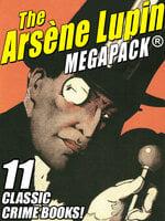 The Arsene Lupin MEGAPACK® - Maurice Leblanc