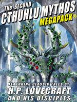 The Second Cthulhu Mythos MEGAPACK® - H.P. Lovecraft, Frank Belknap Long, Darrell Schweitzer, Lin Carter, Avram Davidson
