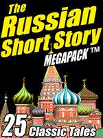 The Russian Short Story Megapack - Fyodor Dostoyevsky, Leo N. Tolstoy