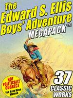 The Edward S. Ellis MEGAPACK®: 37 Classic Tales - Edward S. Ellis
