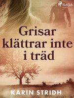 Grisar klättrar inte i träd - Karin Stridh