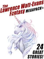 The Lawrence Watt-Evans Fantasy MEGAPACK® - Lawrence Watt-Evans