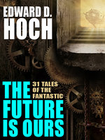 The Future Is Ours: The Collected Science Fiction of Edward D. Hoch - Edward D. Hoch