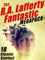 The R.A. Lafferty Fantastic MEGAPACK® - R.A. Lafferty