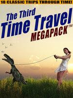 The Third Time Travel MEGAPACK®: 18 Classic Trips Through Time - Philip K. Dick, Lester del Rey, Mack Reynolds, H. B. Fyfe, Richard Wilson
