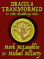Dracula Transformed & Other Bloodthirsty Tales - Mark McLaughlin, Michael McCarty