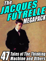 The Jacques Futrelle Megapack - Jacques Futrelle