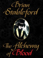 The Alchemy of Blood: A Scientific Romance - Brian Stableford