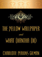 """The Yellow Wallpaper and """"What Diantha Did"""" - Charlotte Perkins Gilman"""