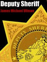 Deputy Sheriff - James Michael Ullman
