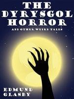 The Dyrysgol Horror and Other Weird Tales - Edmund Glasby