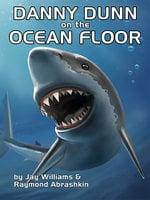 Danny Dunn on the Ocean Floor - Raymond Abrashkin, Jay Williams