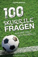 100 skurrile Fragen aus der Welt des Fußballs - Luciano Wernicke