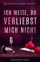 Ich wette, du verliebst mich nicht - Fanny Bechert, B.E. Pfeiffer