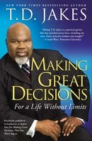 Making Great Decisions: For a Life Without Limits - T.D. Jakes