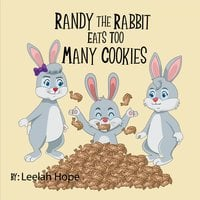 Randy the Rabbit Eats Too Many Cookies - Leela Hope