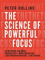The Science of Powerful Focus - Peter Hollins