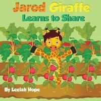 Jarod Giraffe Learns to Share - Leela Hope