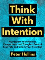 Think With Intention - Peter Hollins