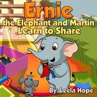 Ernie the Elephant and Martin Learn to Share - Leela Hope