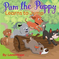 Pam the Puppy Learns to Jump - Leela Hope