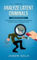 How to Analyze Latent Criminals Dark Psychology - Jason Gale