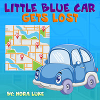 Little Blue Car Gets Lost - Nora Luke