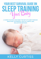 Your Best Survival Guide on Sleep Training Your Baby - Kelly Curtiss