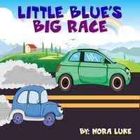 Little Blue's Big Race - Nora Luke