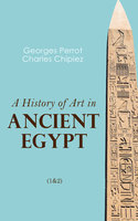 A History of Art in Ancient Egypt (1&2) - Charles Chipiez, Georges Perrot