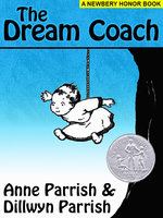 The Dream Coach (A Newberry Honor Book) - Anne Parrish, Dillwyn Parrish