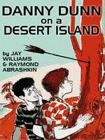 Danny Dunn on a Desert Island - Raymond Abrashkin, Jay Williams