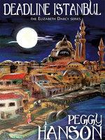 Deadline Istanbul (The Elizabeth Darcy Series) - Peggy Hanson