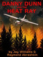 Danny Dunn and Heat Ray - Raymond Abrashkin, Jay Williams