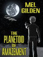 The Planetoid of Amazement - Mel Gilden